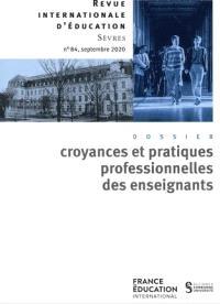 Revue internationale d'éducation. n° 84, Croyances et pratiques professionnelles des enseignants