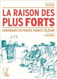 La raison des plus forts : chroniques du procès France Télécom