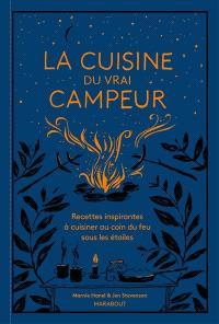 La cuisine du vrai campeur : recettes inspirantes à cuisiner au coin du feu sous les étoiles