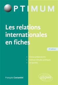 Les relations internationales en fiches : classes préparatoires, instituts d'études politiques, universités