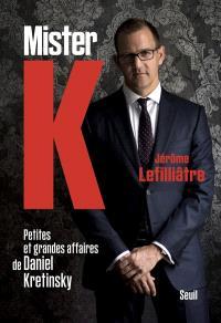 Mister K : petites et grandes affaires de Daniel Kretinsky