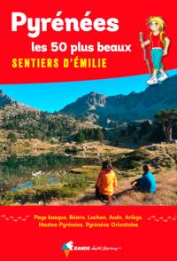 Pyrénées, les 50 plus beaux sentiers d'Emilie : 50 promenades pour tous : Pays basque, Béarn, Hautes-Pyrénées, Luchonnais, Ariège, Aude, Pyrénées-Orientales