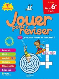 Jouer pour réviser, de la 6e vers la 5e, 11-12 ans : 250 jeux pour réviser en s'amusant