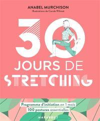 30 jours de stretching : programme d'initiation en 1 mois : 100 postures essentielles