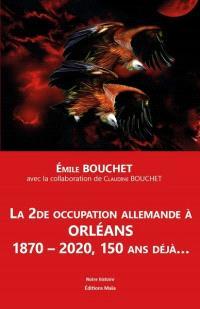 La 2de occupation allemande à Orléans : 1870-2020, 150 ans déjà...