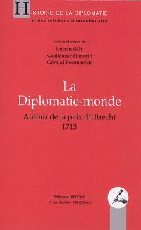La diplomatie-monde : autour de la paix d'Utrecht : 1713