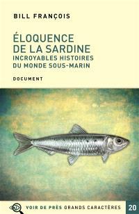 Eloquence de la sardine : incroyables histoires du monde sous-marin : document