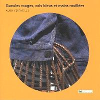 Alain Pontarelli : gueules rouges, cols bleus et mains rouillées : exposition, Tourves, Musée des Gueules rouges, du 1er février au 30 août 2020