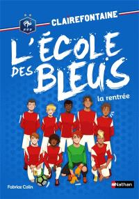 Clairefontaine : l'école des Bleus. Volume 1, La rentrée