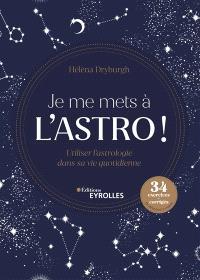 Je me mets à l'astro ! : utiliser l'astrologie dans sa vie quotidienne : 34 exercices + corrigés de débutant à expert