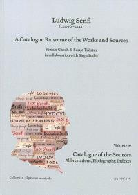 Ludwig Senfl (c.1490-1543) : a catalogue raisonné of the works and sources. Volume 2, Catalogue of the sources : abbreviations, bibliography, indexes