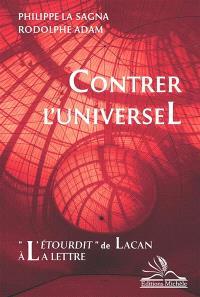 Contrer l'universel : L'étourdit de Lacan à la lettre