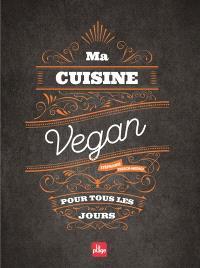 Ma cuisine vegan pour tous les jours