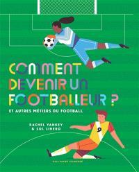 Comment devenir footballeur ? : et autres métiers du football