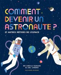 Comment devenir un astronaute ? : et autres métiers de l'espace
