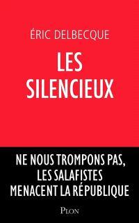 Les silencieux : ne nous trompons pas, les salafistes menacent la république