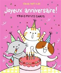 Joyeux anniversaire ! : trois petits chats