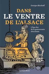 Dans le ventre de l'Alsace : l'âge d'or de la gastronomie alsacienne