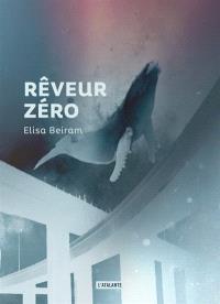 Rêveur zéro - Elisa Beiram