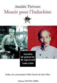Mourir pour l'Indochine : carnets de guerre et de captivité : 1946-1954