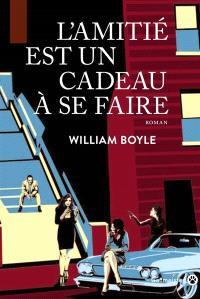 L'amitié est un cadeau à se faire - William Boyle