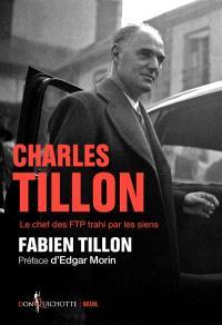 Charles Tillon : le chef des FTP trahi par les siens