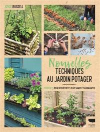 Nouvelles techniques au jardin potager : 23 projets pour des récoltes plus saines et abondantes