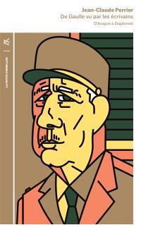 De Gaulle vu par les écrivains : d'Aragon à Zagdanski
