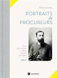 Portraits de procureurs. Volume 2, Des procureurs dans l'arène politique