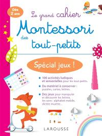 Le grand cahier Montessori des tout-petits : spécial jeux ! : dès 2 ans