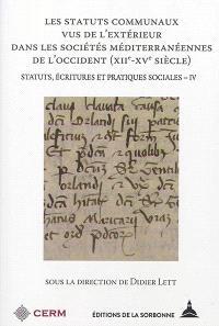 Statuts, écritures et pratiques sociales. Volume 4, Les statuts communaux vus de l'extérieur dans les sociétés méditerranéennes de l'Occident (XIIe-XVe siècle)