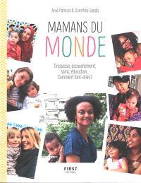 Mamans du monde : grossesse, accouchement, soins, éducation... Comment font-elles ?