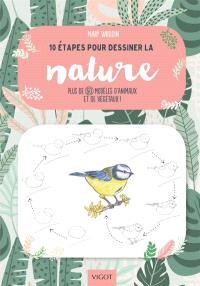 10 étapes pour dessiner la nature : plus de 60 modèles d'animaux et de végétaux !