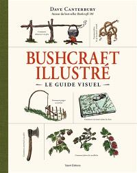 Bushcraft illustré : le guide visuel
