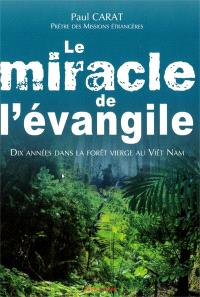 Le miracle de l'évangile : dix années dans la forêt vierge au Viêt Nam