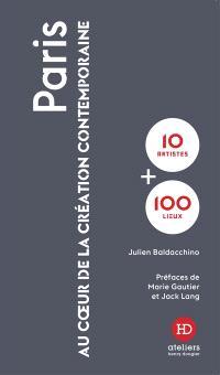 Paris : au coeur de la création contemporaine : 10 artistes + 100 lieux