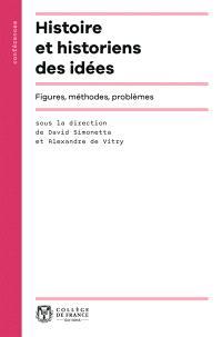 Histoire et historiens des idées : figures, méthodes, problèmes
