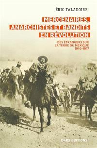 Mercenaires, anarchistes et bandits en révolution : des étrangers sur la terre du Mexique : 1910-1917