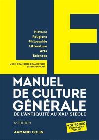 Manuel de culture générale, de l'Antiquité au XXIe siècle : histoire, religions, philosophie, littérature, arts, sciences