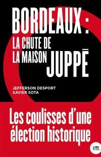 Bordeaux : la chute de la maison Juppé