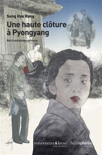 Une haute clôture à Pyongyang : récit autobiographique