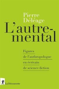 L'autre-mental : figures de l'anthropologue en écrivain de science-fiction