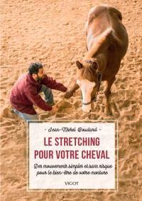 Le stretching pour votre cheval : des mouvements simples et sans risque pour le bien-être de votre monture