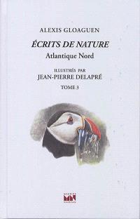 Ecrits de nature. Volume 3, Atlantique Nord