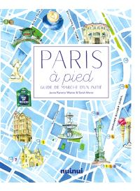 Paris à pied : comme vous ne l'avez jamais vue !
