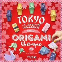 Origami thérapie : Tokyo kawaï : 25 modèles, 200 feuilles pour les réaliser