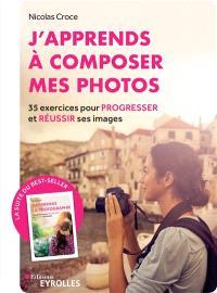 J'apprends à composer mes photos : 35 exercices pour progresser et réussir ses images