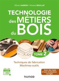 Technologie des métiers du bois. Volume 2, Techniques de fabrication, machines-outils : avec des tests d'auto-évaluation corrigés