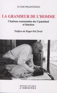 La grandeur de l'homme : citations commentées des Upanishad et histoires