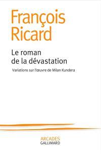 Le roman de la dévastation : variations sur l'oeuvre de Milan Kundera